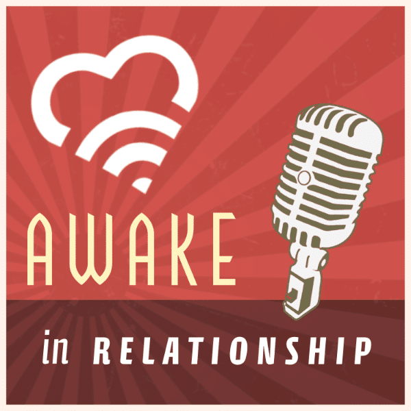 001 – Introducing Awake in Relationship podcast